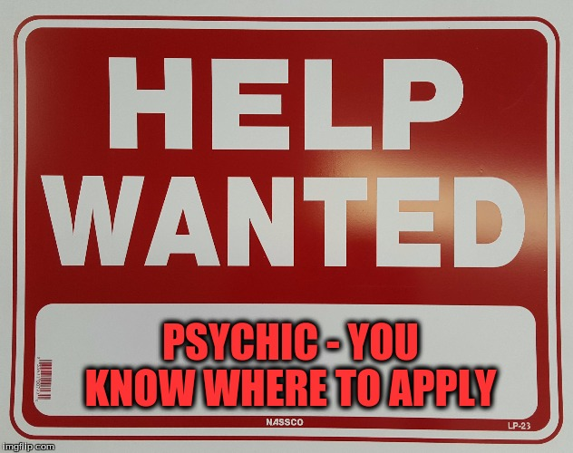 Pays in the Medium Range | PSYCHIC - YOU KNOW WHERE TO APPLY | image tagged in memes | made w/ Imgflip meme maker