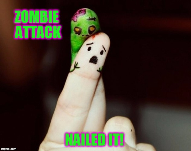 Digital Zombies | ZOMBIE ATTACK NAILED IT! | image tagged in meme,funny,zombies,zombie attack,scary | made w/ Imgflip meme maker