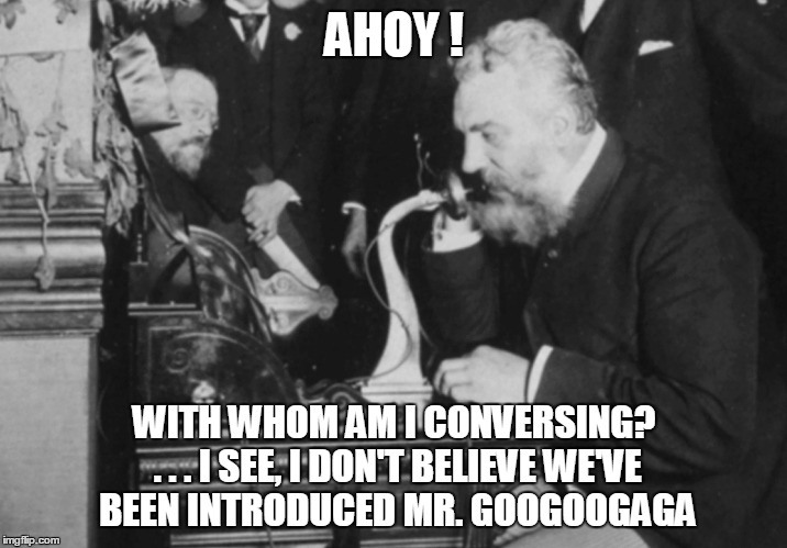 AHOY ! WITH WHOM AM I CONVERSING? . . . I SEE, I DON'T BELIEVE WE'VE BEEN INTRODUCED MR. GOOGOOGAGA | made w/ Imgflip meme maker