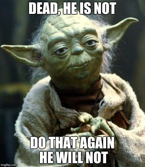 Star Wars Yoda Meme | DEAD, HE IS NOT DO THAT AGAIN HE WILL NOT | image tagged in memes,star wars yoda | made w/ Imgflip meme maker