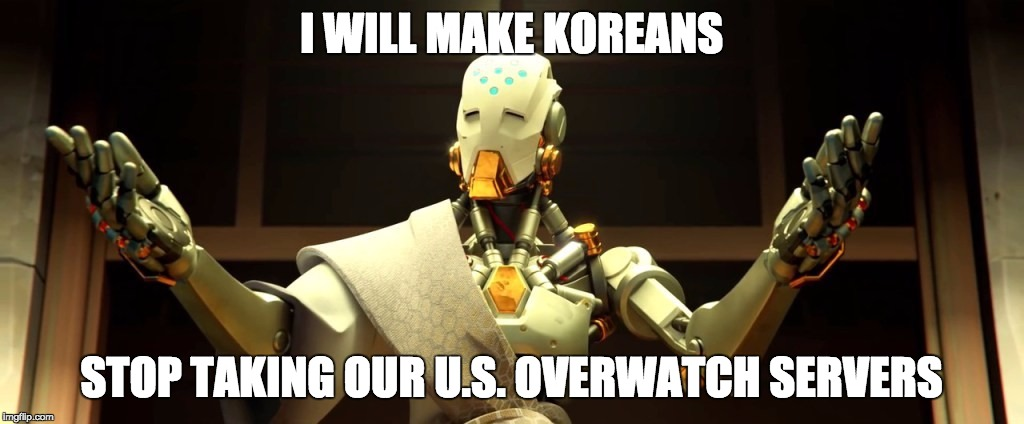 I WILL MAKE KOREANS STOP TAKING OUR U.S. OVERWATCH SERVERS | image tagged in overwatch | made w/ Imgflip meme maker