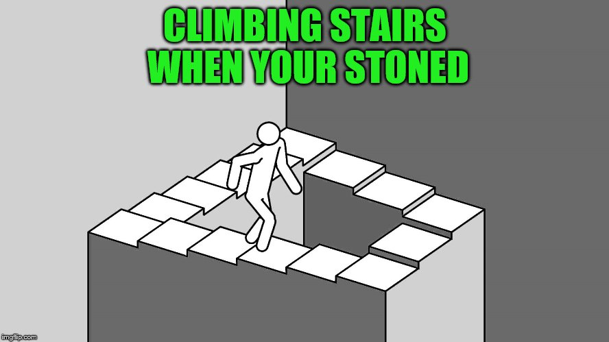 CLIMBING STAIRS WHEN YOUR STONED | image tagged in endless stairs | made w/ Imgflip meme maker