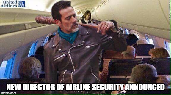 He Will Shut It Down...No Exceptions! | NEW DIRECTOR OF AIRLINE SECURITY ANNOUNCED | image tagged in negan airplane,negan,twd,memes,united airlines | made w/ Imgflip meme maker