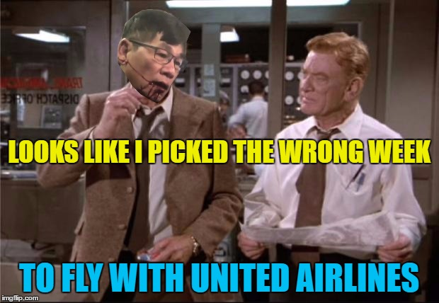 I wonder why they chose an old guy with glasses? | LOOKS LIKE I PICKED THE WRONG WEEK TO FLY WITH UNITED AIRLINES | image tagged in memes,united airlines,airplane,airplane wrong week,wrong week,public relations | made w/ Imgflip meme maker