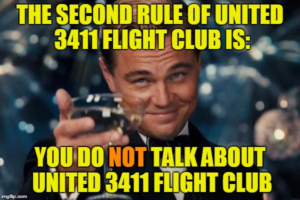 The Second Rule of Flight Club | THE SECOND RULE OF UNITED 3411 FLIGHT CLUB IS: YOU DO NOT TALK ABOUT UNITED 3411 FLIGHT CLUB NOT | image tagged in memes,leonardo dicaprio cheers,united airlines,united,united 3411,united airlines passenger removed | made w/ Imgflip meme maker