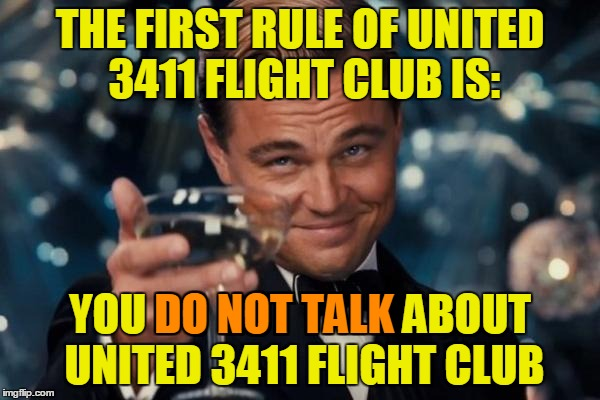 The First Rule of Flight Club | THE FIRST RULE OF UNITED 3411 FLIGHT CLUB IS: YOU DO NOT TALK ABOUT UNITED 3411 FLIGHT CLUB DO NOT TALK | image tagged in memes,leonardo dicaprio cheers,united airlines,united,united 3411,united airlines passenger removed | made w/ Imgflip meme maker