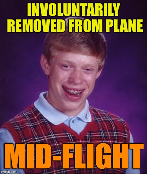 Bad Luck Brian Meme | INVOLUNTARILY REMOVED FROM PLANE MID-FLIGHT | image tagged in memes,bad luck brian | made w/ Imgflip meme maker