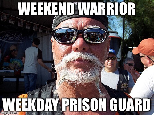 Tough Guy Wanna Be | WEEKEND WARRIOR WEEKDAY PRISON GUARD | image tagged in memes,tough guy wanna be | made w/ Imgflip meme maker