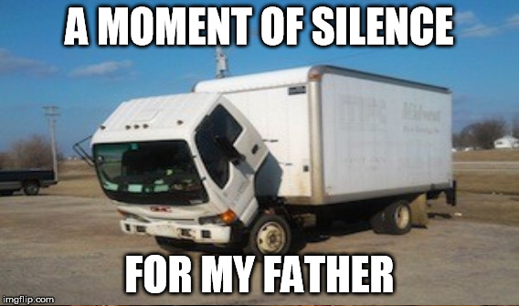 A MOMENT OF SILENCE FOR MY FATHER | made w/ Imgflip meme maker