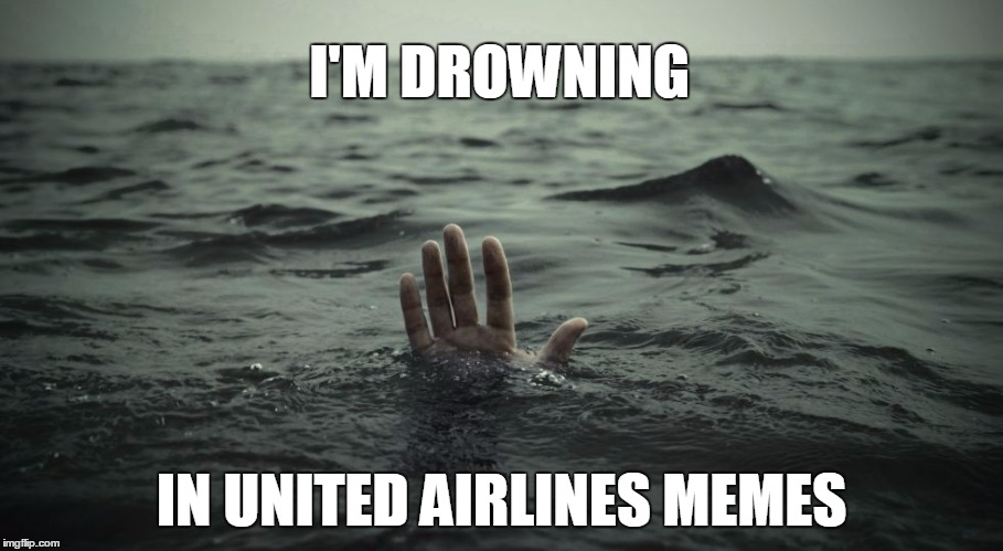 United Airlines I'm drowning in their memes | I'M DROWNING IN UNITED AIRLINES MEMES | image tagged in drowning,united,airlines,memes | made w/ Imgflip meme maker
