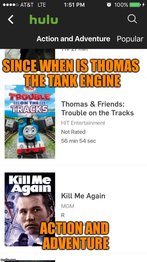 Action and Adventure? | SINCE WHEN IS THOMAS THE TANK ENGINE ACTION AND ADVENTURE | image tagged in memes | made w/ Imgflip meme maker