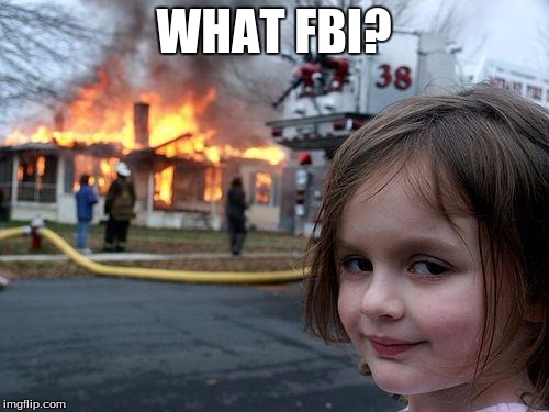 Disaster Girl Meme | WHAT FBI? | image tagged in memes,disaster girl | made w/ Imgflip meme maker