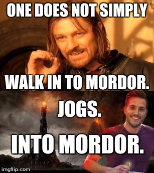 Found a 'rediculously photogenic guy' meme, had to make this. |  ONE DOES NOT SIMPLY; WALK IN TO MORDOR. JOGS. INTO MORDOR. | image tagged in funny,memes,rediculously photogenic guy,boromir,one does not simply,mordor | made w/ Imgflip meme maker
