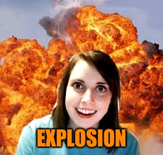 EXPLOSION | made w/ Imgflip meme maker