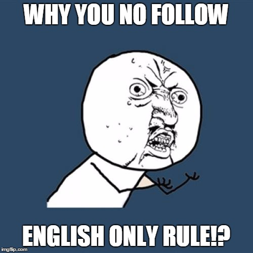 Submission Guidelines: English only Imgflip's featured images are currently english-only...(Admins???)  | WHY YOU NO FOLLOW ENGLISH ONLY RULE!? | image tagged in memes,y u no,english only | made w/ Imgflip meme maker