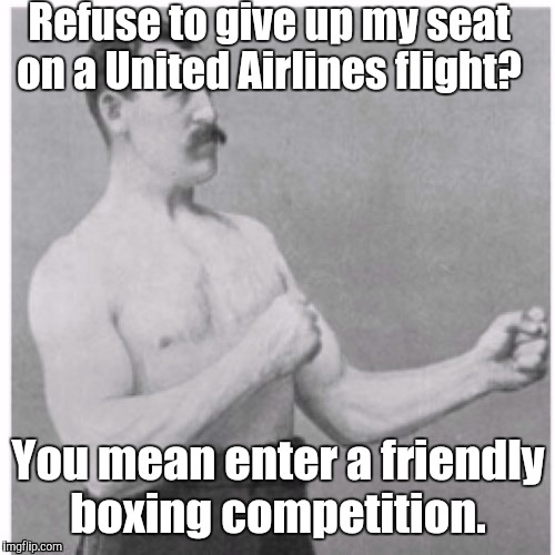 1cths3.jp  | Refuse to give up my seat on a United Airlines flight? You mean enter a friendly boxing competition. | image tagged in 1cths3jp | made w/ Imgflip meme maker
