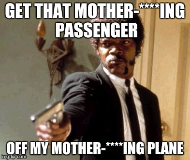 Samuel L Jackson - Asians On A Plane | GET THAT MOTHER-****ING PASSENGER OFF MY MOTHER-****ING PLANE | image tagged in memes,say that again i dare you | made w/ Imgflip meme maker