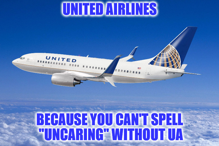 "United airlines | UNITED AIRLINES BECAUSE YOU CAN'T SPELL ""UNCARING"" WITHOUT UA 