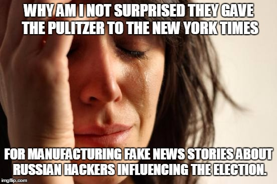 First World Problems Meme | WHY AM I NOT SURPRISED THEY GAVE THE PULITZER TO THE NEW YORK TIMES FOR MANUFACTURING FAKE NEWS STORIES ABOUT RUSSIAN HACKERS INFLUENCING TH | image tagged in memes,first world problems,russia,russians,russian hackers,pulitzer | made w/ Imgflip meme maker