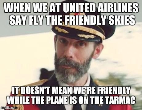 They say there's no such thing as bad press but then there's this  | WHEN WE AT UNITED AIRLINES SAY FLY THE FRIENDLY SKIES IT DOESN'T MEAN WE'RE FRIENDLY WHILE THE PLANE IS ON THE TARMAC | image tagged in captain obvious,united airlines,funny memes | made w/ Imgflip meme maker