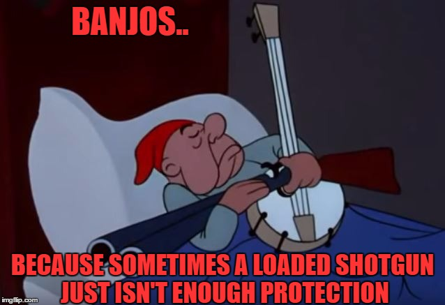 thanks to AaronEganTheComedian who inspired this | BANJOS.. BECAUSE SOMETIMES A LOADED SHOTGUN JUST ISN'T ENOUGH PROTECTION | image tagged in mr magoo,banjo | made w/ Imgflip meme maker
