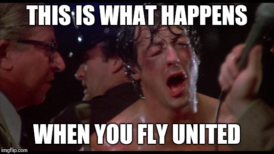 They said they needed volunteers to get off the plane | THIS IS WHAT HAPPENS WHEN YOU FLY UNITED | image tagged in rocky,memes | made w/ Imgflip meme maker