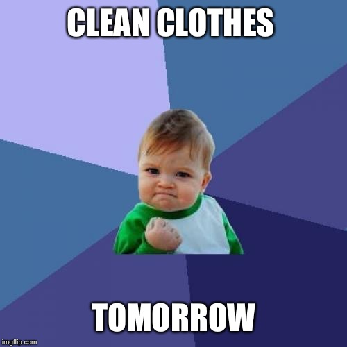 Success Kid Meme | CLEAN CLOTHES TOMORROW | image tagged in memes,success kid | made w/ Imgflip meme maker