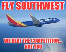 New Advertising Campaign | FLY SOUTHWEST WE BEAT THE COMPETITION... NOT YOU | image tagged in airplane,memes,united airlines | made w/ Imgflip meme maker