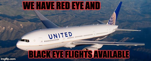 United...Red Eye / Black Eye | WE HAVE RED EYE AND BLACK EYE FLIGHTS AVAILABLE | image tagged in united airlines,black eye,hospital,overbooked | made w/ Imgflip meme maker