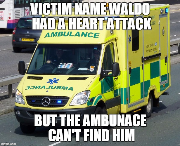 VICTIM NAME WALDO HAD A HEART ATTACK BUT THE AMBUNACE CAN'T FIND HIM | made w/ Imgflip meme maker