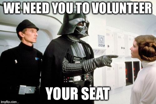 darth vader leia |  WE NEED YOU TO VOLUNTEER; YOUR SEAT | image tagged in darth vader leia | made w/ Imgflip meme maker