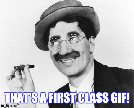 THAT'S A FIRST CLASS GIF! | made w/ Imgflip meme maker
