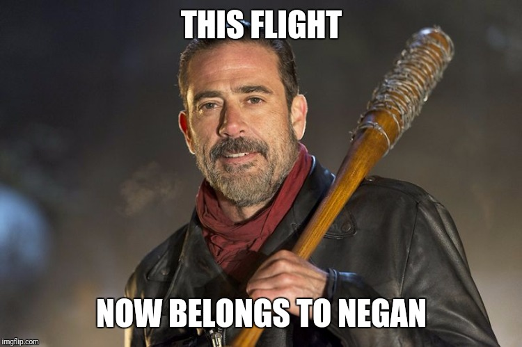 THIS FLIGHT NOW BELONGS TO NEGAN | made w/ Imgflip meme maker
