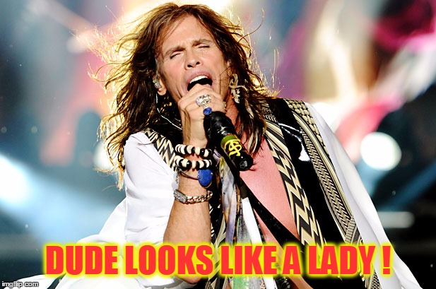 DUDE LOOKS LIKE A LADY ! | made w/ Imgflip meme maker