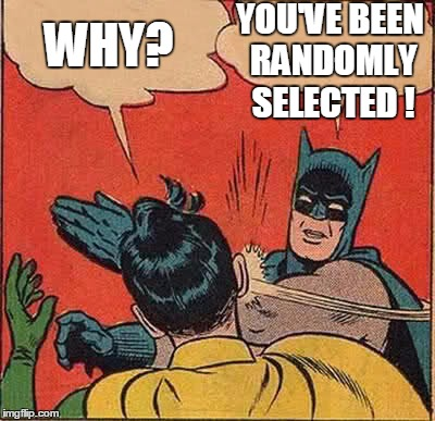 Batman Slapping Robin Meme | WHY? YOU'VE BEEN RANDOMLY SELECTED ! | image tagged in memes,batman slapping robin | made w/ Imgflip meme maker