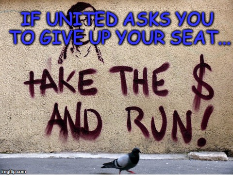 IF UNITED ASKS YOU TO GIVE UP YOUR SEAT... | made w/ Imgflip meme maker