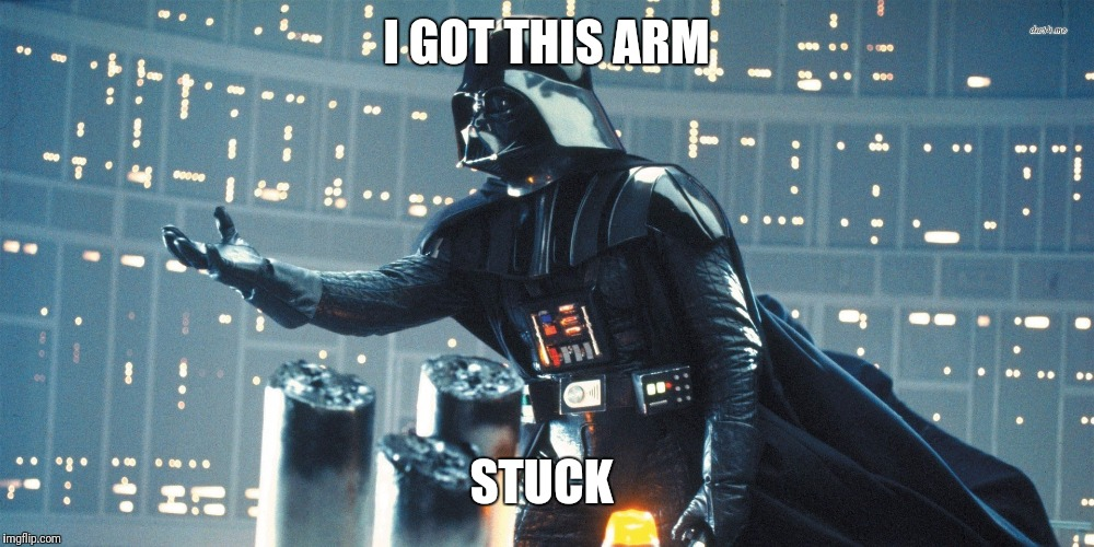 Darth Vader WTF | I GOT THIS ARM STUCK | image tagged in darth vader wtf | made w/ Imgflip meme maker