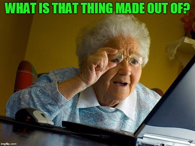 Grandma Finds The Internet Meme | WHAT IS THAT THING MADE OUT OF? | image tagged in memes,grandma finds the internet | made w/ Imgflip meme maker