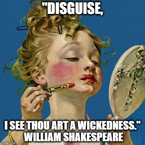 disguise i see thou art a wickedness essay Twelfth-night or, what you will act ii scene ii william shakespeare 1914 disguise, i see, thou art a wickedness, wherein the pregnant enemy does much.