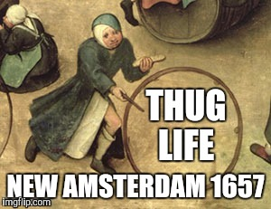 THUG LIFE NEW AMSTERDAM 1657 | made w/ Imgflip meme maker