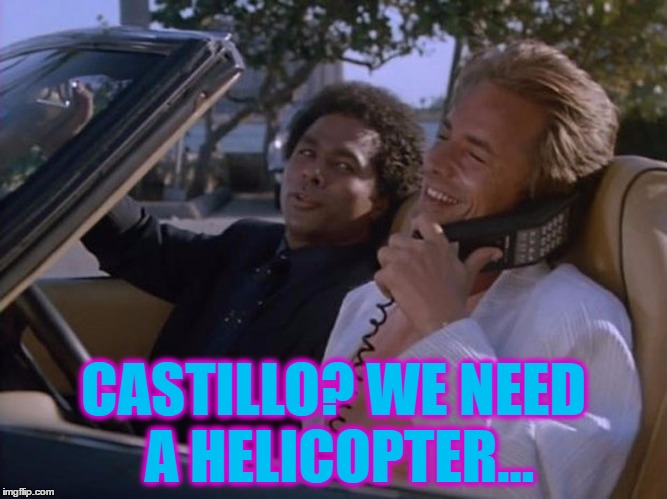 CASTILLO? WE NEED A HELICOPTER... | made w/ Imgflip meme maker