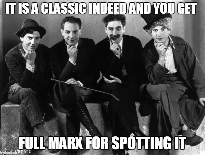 IT IS A CLASSIC INDEED AND YOU GET FULL MARX FOR SPOTTING IT | made w/ Imgflip meme maker
