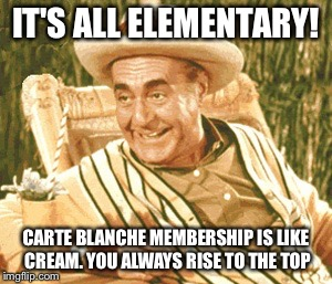 IT'S ALL ELEMENTARY! CARTE BLANCHE MEMBERSHIP IS LIKE CREAM. YOU ALWAYS RISE TO THE TOP | made w/ Imgflip meme maker