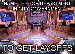 AND THE SURVEY SAYS. . . . | NAME THE TOP DEPARTMENT IN CITY GOVERNMENT TO GET LAYOFFS | image tagged in and the survey says,budget,mayor,layoffs,defecit | made w/ Imgflip meme maker