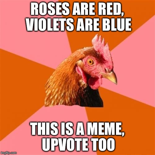 Anti Joke Chicken Meme | ROSES ARE RED, VIOLETS ARE BLUE THIS IS A MEME, UPVOTE TOO | image tagged in memes,anti joke chicken | made w/ Imgflip meme maker