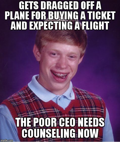 Bad Luck Brian Meme | GETS DRAGGED OFF A PLANE FOR BUYING A TICKET AND EXPECTING A FLIGHT THE POOR CEO NEEDS COUNSELING NOW | image tagged in memes,bad luck brian | made w/ Imgflip meme maker