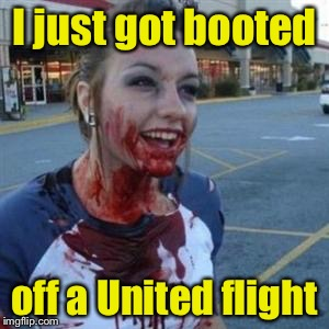 Bloody Girl | I just got booted off a United flight | image tagged in bloody girl | made w/ Imgflip meme maker