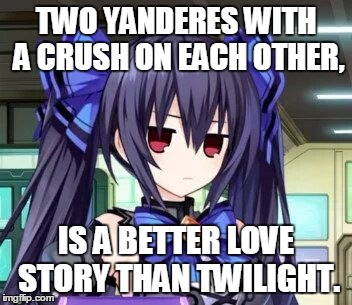 Noire Tsundere Face | TWO YANDERES WITH A CRUSH ON EACH OTHER, IS A BETTER LOVE STORY THAN TWILIGHT. | image tagged in noire tsundere face | made w/ Imgflip meme maker