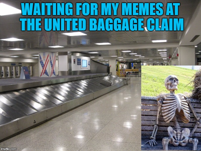 WAITING FOR MY MEMES AT THE UNITED BAGGAGE CLAIM | made w/ Imgflip meme maker