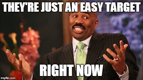 Steve Harvey Meme | THEY'RE JUST AN EASY TARGET RIGHT NOW | image tagged in memes,steve harvey | made w/ Imgflip meme maker